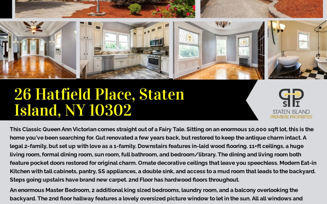 Just Listed! 26 Hatfield Place, Staten Island, NY 10302 Contact: S.I. Premiere Properties Matthew Surizon NYS Lic. Real Estate Sales Person Office: 718-667-6400 Cell: 347-424-6719 Fax: 718-667-6401 Email: msurizon.re@gmail.com