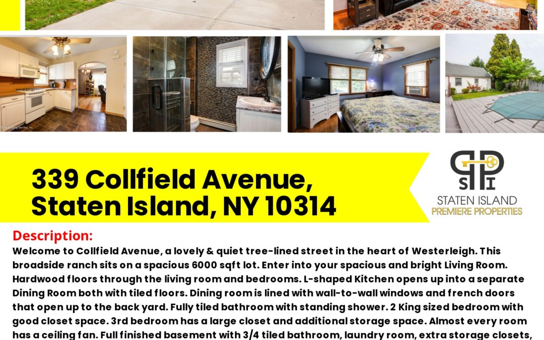 Just Listed! 339 Collfield Avenue, Staten Island, NY 10314 Contact: S.I. Premiere Properties Matthew Surizon NYS Lic. Real Estate Sales Person Office: 718-667-6400 Cell: 347-424-6719 Fax: 718-667-6401 Email: msurizon.re@gmail.com